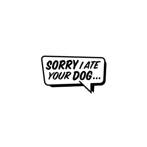 Sorry I ate your dog